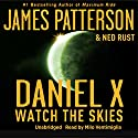 Daniel X: Watch the Skies Audiobook by James Patterson, Ned Rust Narrated by Milo Ventimiglia
