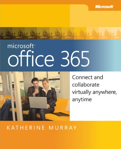 Microsoft® Office 365: Connect and Collaborate Virtually Anywhere, Anytime: Connect and Collaborate Virtually Anywhere, Anytime