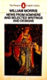 News from Nowhere: And Selected Writings and Designs (English Library) (0140431152) by Morris, William