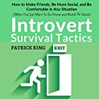 Introvert Survival Tactics: How to Make Friends, Be More Social, and Be Comfortable in Any Situation Hörbuch von Patrick King Gesprochen von: Joe Hempel
