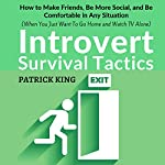 Introvert Survival Tactics: How to Make Friends, Be More Social, and Be Comfortable in Any Situation | Patrick King