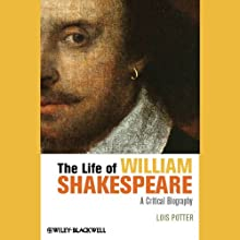 The Life of William Shakespeare: A Critical Biography (       UNABRIDGED) by Lois Potter Narrated by J. Paul Guimont