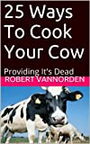 img - for 25 Ways To Cook Your Cow: Providing It's Dead book / textbook / text book