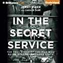 In the Secret Service: The True Story of the Man Who Saved President Reagan's Life (       UNABRIDGED) by Jerry Parr Narrated by Eric G. Dove
