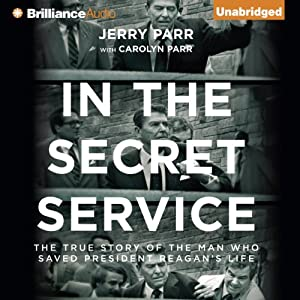 In the Secret Service: The True Story of the Man Who Saved President Reagan's Life | [Jerry Parr]