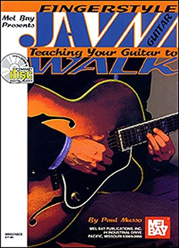 Fingerstyle Jazz Guitar: Teaching Your Guitar to Walk (Mel Bay Presents)