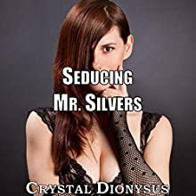 Seducing Mr. Silvers (       UNABRIDGED) by Crystal Dionysus Narrated by Cheyanne Humble