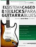 img - for El Sistema CAGED Y 100 Licks Para Guitarra Blues: Aprende a tocar blues a tu manera (Spanish Edition) book / textbook / text book