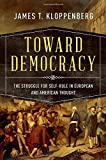 "James Kloppenberg, ""Toward Democracy: The Struggle for Self-Rule in European and American Thought"" (Oxford UP, 2016)"