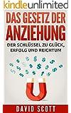 Das Gesetz der Anziehung: Der geheime Schl�ssel f�r Gl�ck, Erfolg und Reichtum: (Manifestieren, Visualisieren, Law of Attraction)