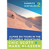 Summits & Icefields 2: Alpine Ski Tours in the Columbia Mountainsby Chic Scott