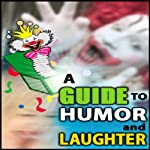 A Guide to Humor and Laughter |  Good Guide Publishing