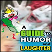 A Guide to Humor and Laughter | [Good Guide Publishing]