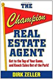 img - for The Champion Real Estate Agent: Get to the Top of Your Game and Knock Sales Out of the Park 1st edition by Zeller, Dirk published by McGraw-Hill Paperback book / textbook / text book