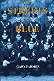 By Gary Farmer The Streets Are Blue: True Tales of Service from the Front Lines of the Los Angeles Police Departmen