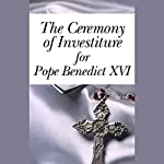 The Ceremony of Investiture for Pope Benedict XVI (4/24/05) | Pope Benedict XVI