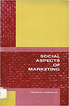 social aspects of marketing Social marketing is the use of marketing theory, skills and practices to achieve social change it has the primary goal of achieving social good.