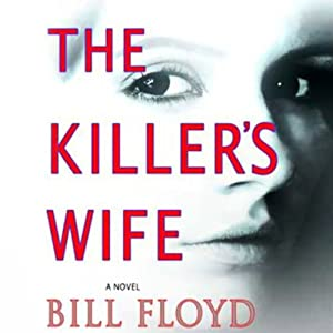 The Killer's Wife: A Novel | [Bill Floyd]