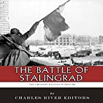 The Greatest Battles in History: The Battle of Stalingrad | Charles River Editors