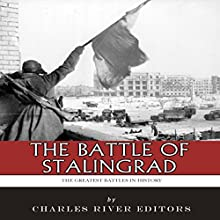 The Greatest Battles in History: The Battle of Stalingrad (       UNABRIDGED) by Charles River Editors Narrated by Tom McElroy