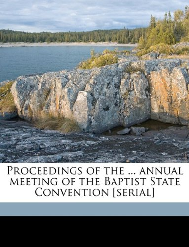 Proceedings of the ... annual meeting of the Baptist State Convention [serial] Volume 1867