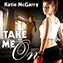 Take Me On: Pushing the Limits, Book 4 (       UNABRIDGED) by Katie McGarry Narrated by Graham Halstead, Saskia Maarleveld