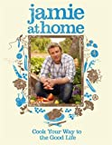 Jamie Oliver Jamie at Home: Cook Your Way to the Good Life
