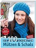 Die 100 schönsten Mützen & Schals: Häkeln & Stricken