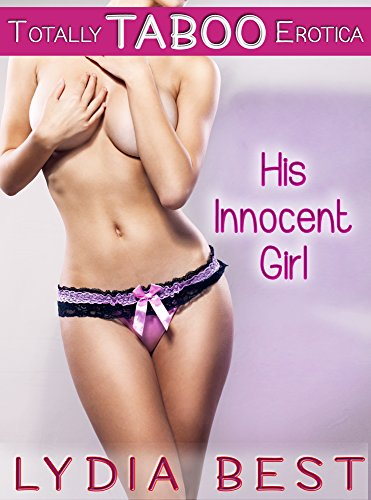 Lydia Best - His Innocent Girl: Totally TABOO Erotica