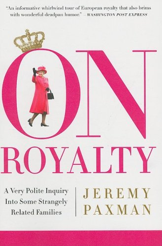 On Royalty: A Very Polite Inquiry into Some Strangely Related Families, Jeremy Paxman