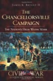 James K., II Bryant The Chancellorsville Campaign: The Nation's High Water Mark (Civil War Sesquicentennial)