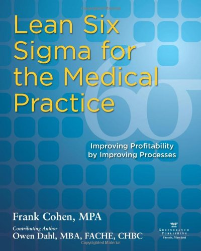 Lean Six Sigma for the Medical Practice