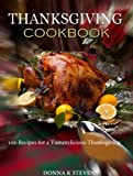 THANKSGIVING COOKBOOK  - 100 Recipes for a Yummylicious Thanksgiving