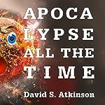 Apocalypse All the Time | David Atkinson