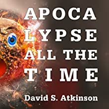 Apocalypse All the Time Audiobook by David Atkinson Narrated by Gary Tiedemann