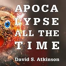 Apocalypse All the Time | Livre audio Auteur(s) : David Atkinson Narrateur(s) : Gary Tiedemann
