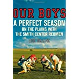 Our Boys: A Perfect Season on the Plains with the Smith Center Redmen ~ Joe Drape