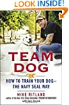 Team Dog: How to Train Your Dog--the...