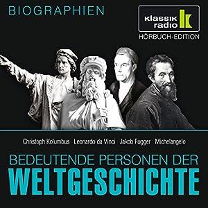 Bedeutende Personen der Weltgeschichte: Christoph Kolumbus / Leonardo da Vinci / Jakob Fugger / Michelangelo Hörbuch