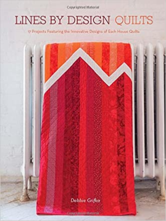 Lines by Design Quilts: 17 Projects Featuring  the Innovative Designs of Esch House Quilts