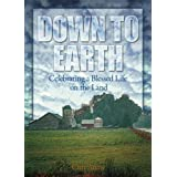 Down to Earth: Celebrating a Blessed Life on the Land ~ Curt Arens