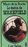 Chronique des Whiteoaks, tome 12 : Le destin de Wakefield