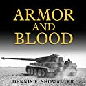 Armor and Blood: The Battle of Kursk: The Turning Point of World War II (       UNABRIDGED) by Dennis E. Showalter Narrated by Robertson Dean