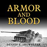 Armor and Blood: The Battle of Kursk: The Turning Point of World War II | Dennis E. Showalter