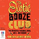 The Exotic Booze Club Audiobook by Brian Armstrong Narrated by Brian Armstrong