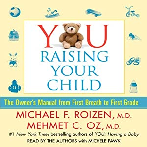 YOU: Raising Your Child: The Owner's Manual from First Breath to First Grade | [Michael F. Roizen, Mehmet C. Oz]
