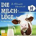 Die Milchlüge: Die Milch macht's leider doch nicht Hörbuch von Elena Krieger Gesprochen von: Juliette Marischka