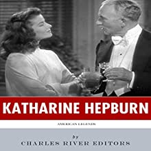 American Legends: The Life of Katharine Hepburn (       UNABRIDGED) by Charles River Editors Narrated by Cira Larkin