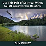 Use This Pair of Spiritual Wings to Lift You over the Rainbow | Guy Finley