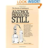 The Secrets of Building an Alcohol Producing Still. by Vincent R. Gingery